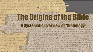 Origins of the Bible-Part 1