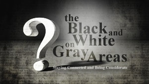 The Black and White on Gray Areas–Part 3