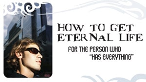 How to Get Eternal Life – Part 5