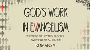 God's Work in Evangelism – Part 1