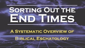 Sorting Out The End Times–Part 3