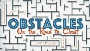 Obstacles on the Road to Christ-Part 4