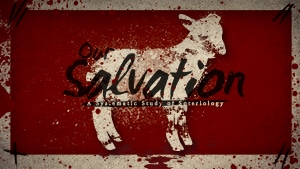 Our Salvation-Part 1