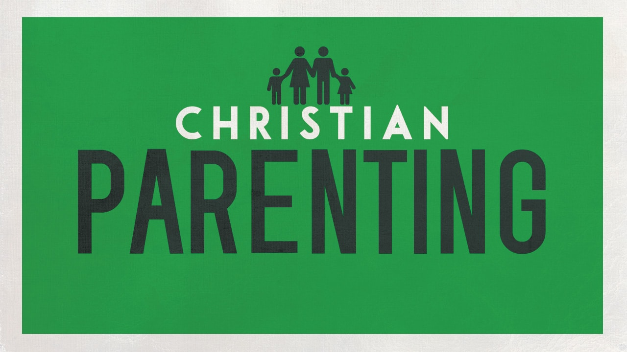 Christian Parenting-Part 3