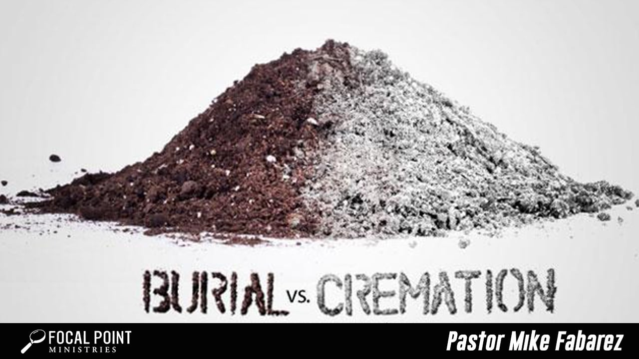Ask Pastor Mike-Cremation