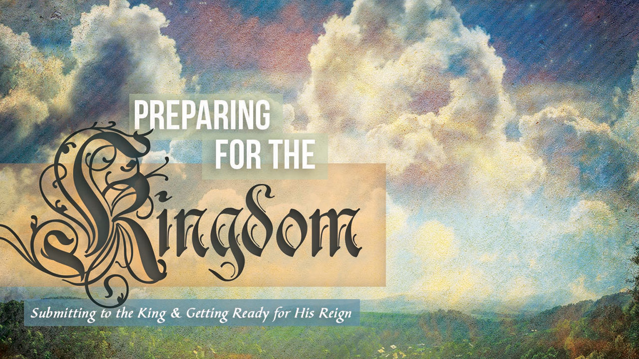 Preparing for the Kingdom-Part 1