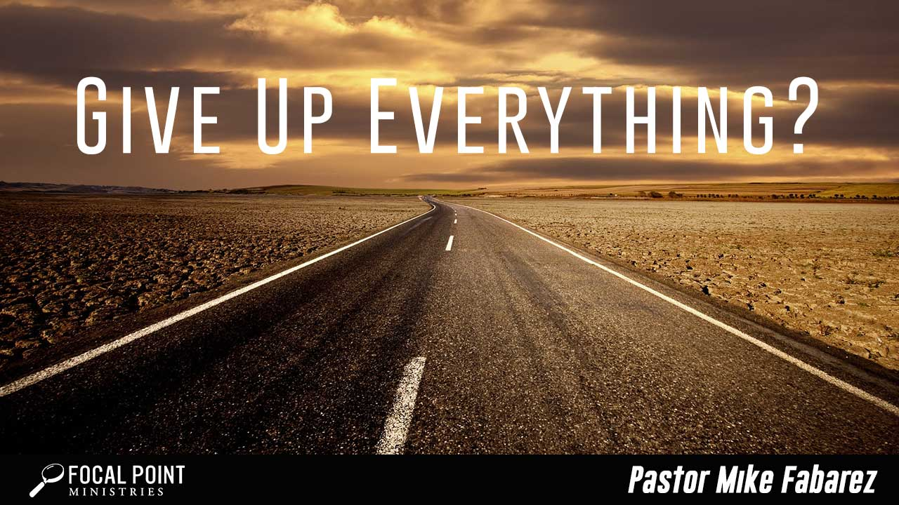 Ask Pastor Mike-Give Up Everything?