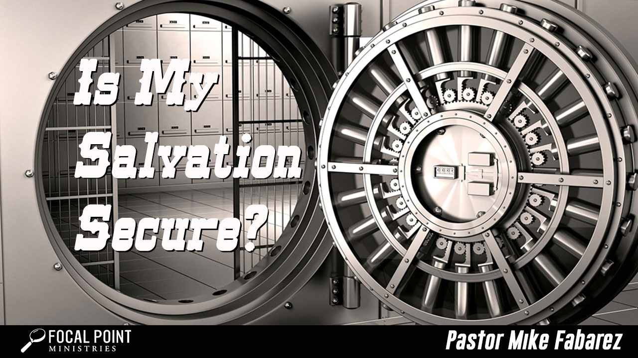 Ask Pastor Mike-Is My Salvation Secure?