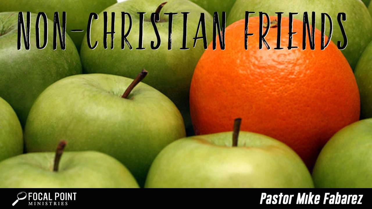 Ask Pastor Mike-Non Christian Friends