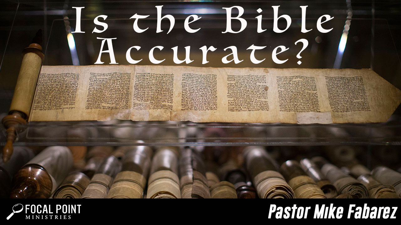 Ask Pastor Mike-Is the Bible Accurate?